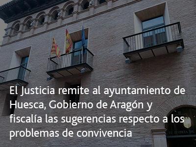 EL JUSTICIA REMITE AL AYUNTAMIENTO DE HUESCA, GOBIERNO DE ARAGÓN Y FISCALÍA LAS SUGERENCIAS DE LA INSTITUCIÓN RESPECTO A LOS PROBLEMAS DE CONVIVENCIA EN EL BARRIO DEL PERPETUO SOCORRO
